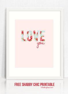 """Love this shabby chic printable that says, """"Love you!""""  Two sizes too!  5x7 and 8x10 www.livelaughrowe.com #printable #shabbychic"""