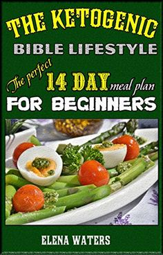 The Ketogenic Bible Lifestyle: The Perfect 14 day Meal Plan for Beginners by [Waters, Elena]