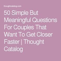 Simple But Meaningful Questions For Couples That Want To Get Closer Faster 50 Simple But Meaningful Questions For Couples That Want To Get Closer Faster Thought Questions To Get To Know Someone, Deep Questions To Ask, Would You Rather Questions, Getting To Know Someone, Healthy Relationship Tips, Relationship Questions, Relationship Advice, Healthy Relationships, Relationship Building