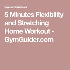 5 Minutes Flexibility and Stretching Home Workout - GymGuider.com