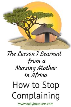 How to Stop Complaining: Life Lesson from a Nursing Mother in Africa