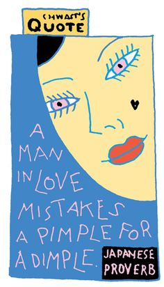 "Chwast's Quote: ""A man in love mistakes a pimple for a dimple."" - Japanese Proverb"