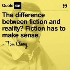 The difference between fiction and reality? Fiction has to make sense. - Tom Clancy #quotesqr #quotes #author #fiction