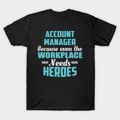 Account Manager Shirt Because Workplace needs Heores T-Shirt  #birthday #gift #ideas #birthyears #presents #image #photo #shirt #tshirt #sweatshirt