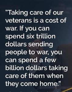 Taking care of our veterans is a cost of war, or at least it should be! Support Our Troops, Ptsd, In This World, Quote Of The Day, Wise Words, Amen, Things To Think About, At Least, Inspirational Quotes