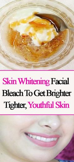 Wonderful Skin Whitening Facial Bleach To Get Brighter, Tighter & Youthful Skin - Teeth whitening Natural Skin Whitening, Whitening Face, Whitening Soap, Cellulite, Baking Soda And Honey, Natural Bleach, Natural Facial, Natural Beauty, Skin Tightening Cream