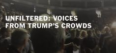 Caught On Tape: The Stunning Unfiltered Hate of Donald Trump Supporters