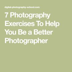 7 Photography Exercises To Help You Be a Better Photographer