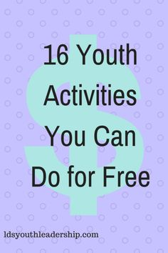 16 Youth Activities You Can Do for Free - LDS Youth Leadership