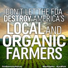 FDA trying to crush small local foods & family farmers more inane new food safety rules. Michael Taylor, former Monsanto lawyer &lobbyist who crafted the FDA's 1992 policy that won't allow GMO labeling in the U.S., is back at the FDA, this time appointed by the Obama administration as the new food safety czar. PETITION