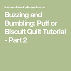 Buzzing and Bumbling: Puff or Biscuit Quilt Tutorial - Part 2