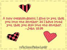 Jesus said:  A new commandment I give unto you, That ye love one another; as I have loved you, that ye also love one another.  35 By this shall all men know that ye are my disciples, if ye have love one to another. John 13, 34-35 Amen, hallelujah, glory Love One Another, Love You, Writers Of The Bible, Revelation 7, John 13, Psalm 23, Favorite Bible Verses, God Loves You, Day Of My Life
