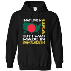I May Live in USA But I Was Made in Bangladesh - T-Shirt, Hoodie, Sweatshirt