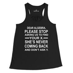 Dear Algebra, Please Stop Asking Us To Find Your X. She's Never Coming Back And Don't Ask Y. Black Women's Racerback Tank-Top | Sarcastic Me