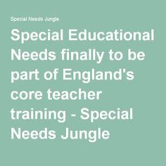 Special Educational Needs is finally to be part of the core content of the initial teacher training curriculum in England. Special Educational Needs, Special Needs, Curriculum, Core, England, Teacher, Training, Resume, Professor