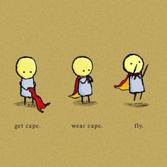 Today's mission. Get cape, wear cape, fly. Who's in?