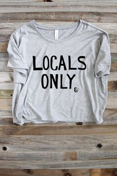Locals Only Shirt - Surfer Girl - Surf Quote - Surfer - Surfing - Women's Shirts - Crop Top Shirt - T Shirt - Shirts For Teens - Graphic T