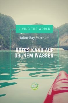 Eine Kanu-Tour durch das Weltkulturerbe Halong Bay in Vietnam. Diesen Ausflug musst du machen!