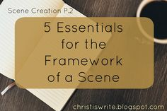 Scene Creation P. 2: 5 Essentials for the Framework of a Scene.