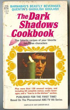 From Ace Books and compiled by Jody Cameron Malis, 1970: The Dark Shadows Cookbook! Featuring Barnabas's Beastly Beverages! Quentin's Ghoulish Goulash!