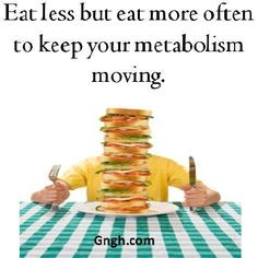 Eat less but eat more often to keep your metabolism moving.