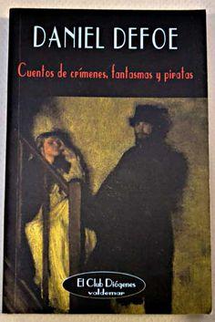 Cuentos de crímenes, fantasmas y piratas / Daniel Defoe ; traducción, José Luis Moreno-Ruiz, Francisco Torres Oliver http://fama.us.es/record=b2707323~S5*spi