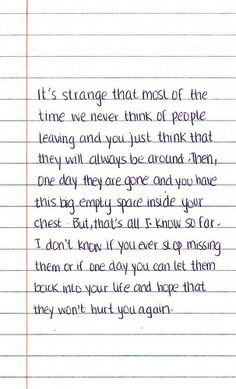 You just think that they will always be around. then, one day they are gone and you have this big empty space inside your chest