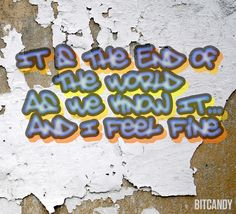 """R.E.M. """"It's The End Of The World As We Know It...And I Feel Fine""""  Visit http://www.BitCandy.com the Definitive Music Filter for Indie, Alternative Pop, EDM & Electro"""