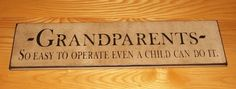 Grandparents So Easy To Operate Even A Child Can Do It - Primitive Country Sign