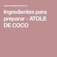 Ingredientes para preparar - ATOLE DE COCO