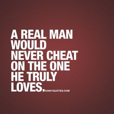 A real man would never cheat on the one he truly loves. #nuffsaid #realman #relationshipquote