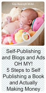 Self-Publishing and Blogs and Ads OH MY!- 5 Steps to Self Publishing a Book and Actually Making Money