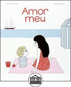 Amor Meu de Astrid Desbordes ✿ Libros infantiles y juveniles - (De 0 a 3 años) ✿
