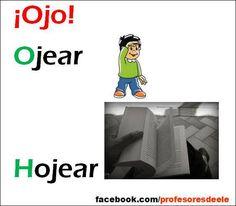 Cuidado con estos dos verbos: OJEAR: mirar superficialmente  HOJEAR: pasar deprisa las hojas de un libro