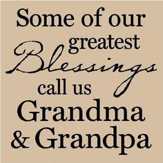 Grandparents Quotes with pics | Grandparent Quotes: Some of Our Greatest Blessings Call Us....