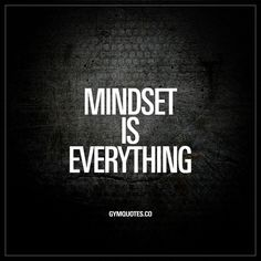 Mindset is everything. - Mindset is KEY when it comes to achieving success in life and in the gym. You need to be persistent and always keep on moving forward. You need to be positive and keep that positivity even when things get tough. You have to believe in yourself. Always. www.gymquotes.co for all our motivational workout and gym quotes!