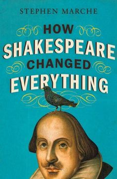 How Shakespeare Changed Everything - a book on the impact Shakespeare has had on culture and society.