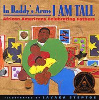 In Daddy's Arms I Am Tall: African Americans Celebrating Fathers, by various poets, illustrated by Javaka Steptoe