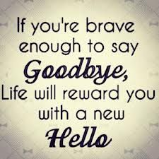 If you brave enough to say goodbye