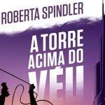 A Torre Acima do Véu, de Roberta Spindler – Giz Editorial