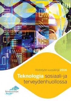 Teknologia sosiaali- ja terveydenhuollossa / Hoitotyön vuosikirja 2016