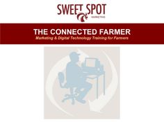 The Connected Farmer is an interactive, hands-on, computer based training program designed specifically for Farmers, Agri-Businesses and Commodity Groups. In this 12 hour group training program, participants learn how to optimize their marketing communications by integrating their use of social media and digital technology tools to create market interest in their products.