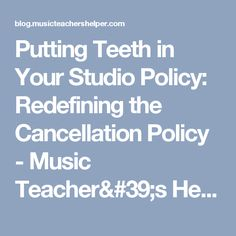 Putting Teeth in Your Studio Policy: Redefining the Cancellation Policy - Music Teacher's Helper Blog Music Teacher's Helper Blog