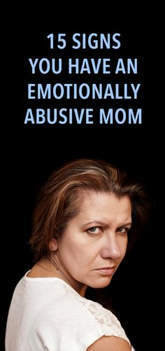 15 Signs You Have An Emotionally Abusive Mom
