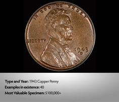 1943 Copper Penny - Most circulating pennies at that time were struck in zinc-coated steel because copper and nickel were needed for the the war. Estimated value $10,000 - $100,000+.