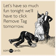 Let's have so much fun tonight we'll have to click Remove Tag tomorrow.