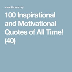 100 Inspirational and Motivational Quotes of All Time! (40)