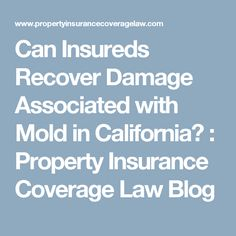 Can Insureds Recover Damage Associated with Mold in California? : Property Insurance Coverage Law Blog