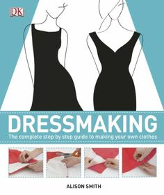 The Complete Guide to making your own clothes - Perfect for anyone interested in sewing whether it's updating an old top or creating an A-line skirt from scratch  (aff link)