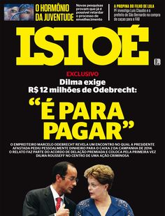 DENÚNCIA Em sua última edição, ISTOÉ revelou diálogo em que Dilma cobra caixa 2 de Odebrecht